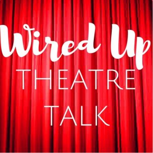 Wired Up Theatre Talk