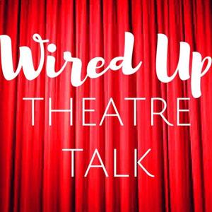Wired Up Theatre Talk