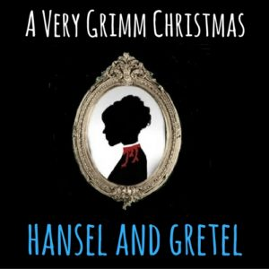 Hansel and Gretel - A Very Grimm Christmas - Wireless Theatre