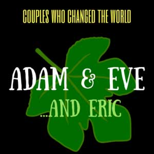 Adam and Eve and Eric