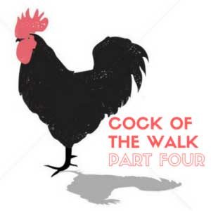Cock of the Walk Part 4