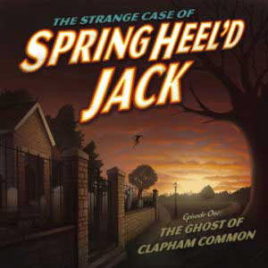 The Ghost of Clapham Common. Springheel'd Jack. The Springheel Saga