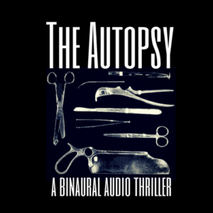 The Autopsy - Binaural Audio Drama from Wireless Theatre - Horror Audio Play