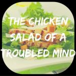Chicken Salad of a Troubled Mind