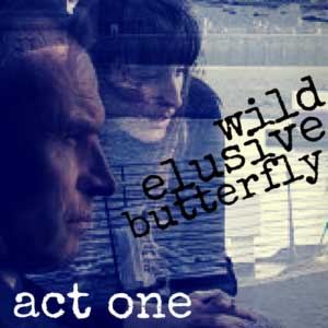 Wild Elusive Butterfly Act One