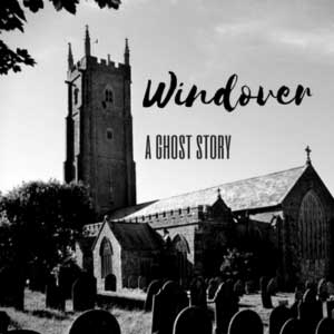 Windover - A Supernatural Radio Play - Ghost Story - North Devon