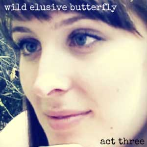 Wild Elusive Butterfly Act Three