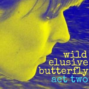 Wild Elusive Butterfly Act Two