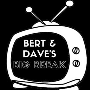Bert and Dave's Big Break