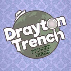 Drayton Trench Episode Three