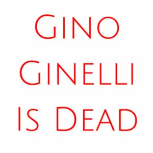 Gino Ginelli Is Dead