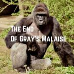 The End of Gray's Malaise